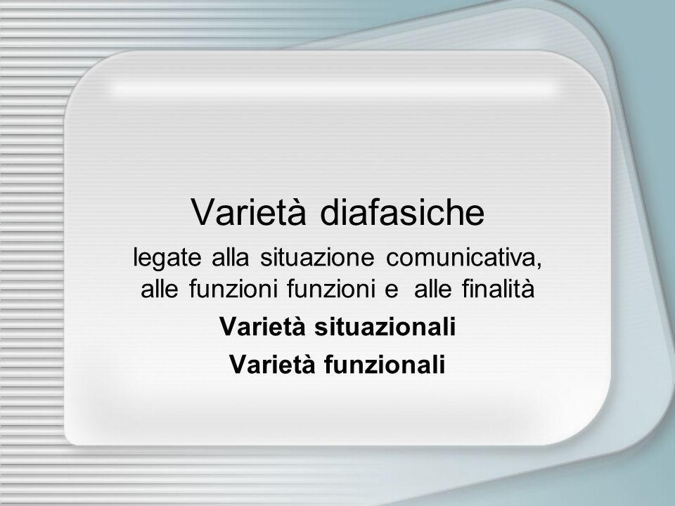 Varietà diafasiche legate alla situazione comunicativa, alle funzioni funzioni e alle finalità. Varietà situazionali.