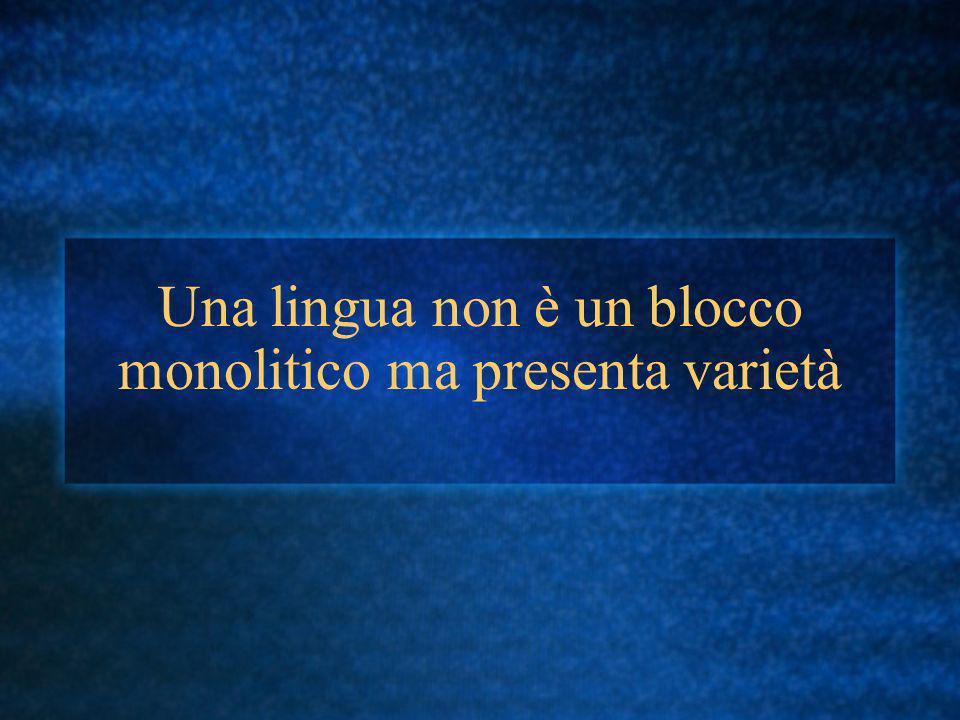 Una lingua non è un blocco monolitico ma presenta varietà