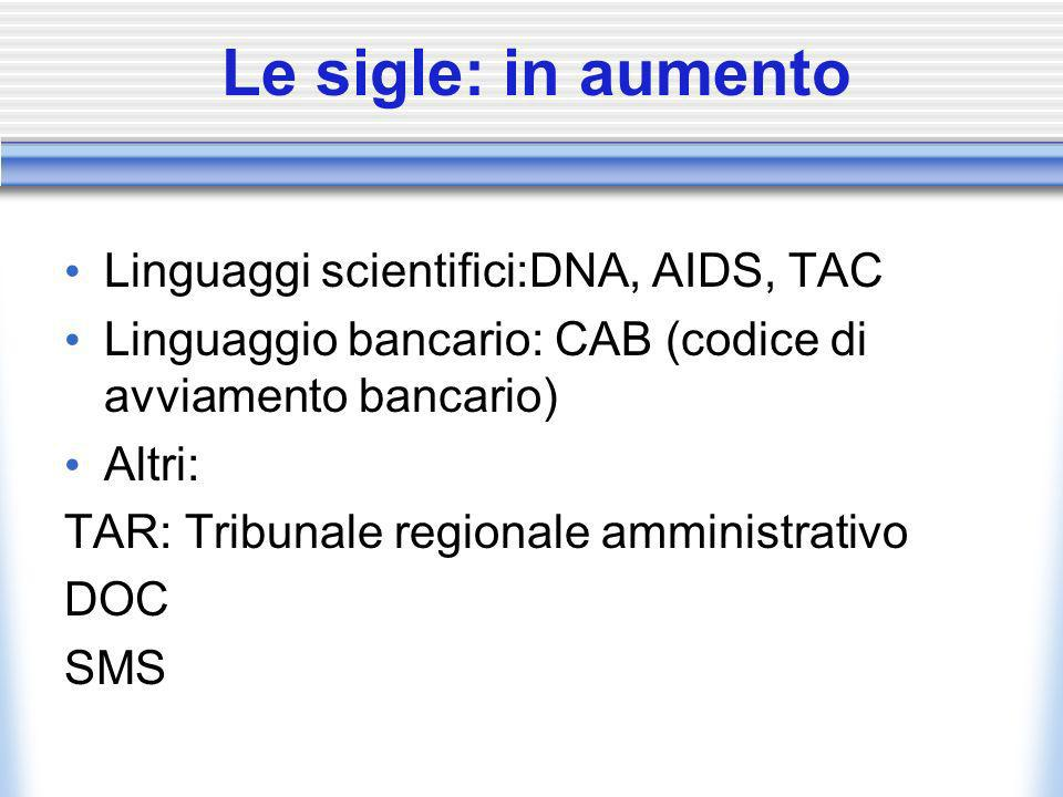 Le sigle: in aumento Linguaggi scientifici:DNA, AIDS, TAC
