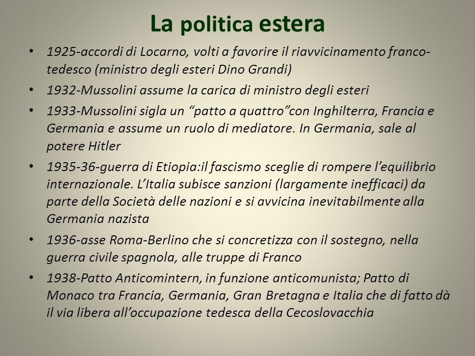La politica estera1925-accordi di Locarno, volti a favorire il riavvicinamento franco-tedesco (ministro degli esteri Dino Grandi)