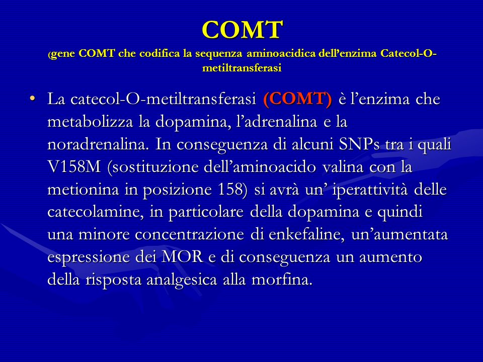 COMT (gene COMT che codifica la sequenza aminoacidica dell'enzima Catecol-O-metiltransferasi
