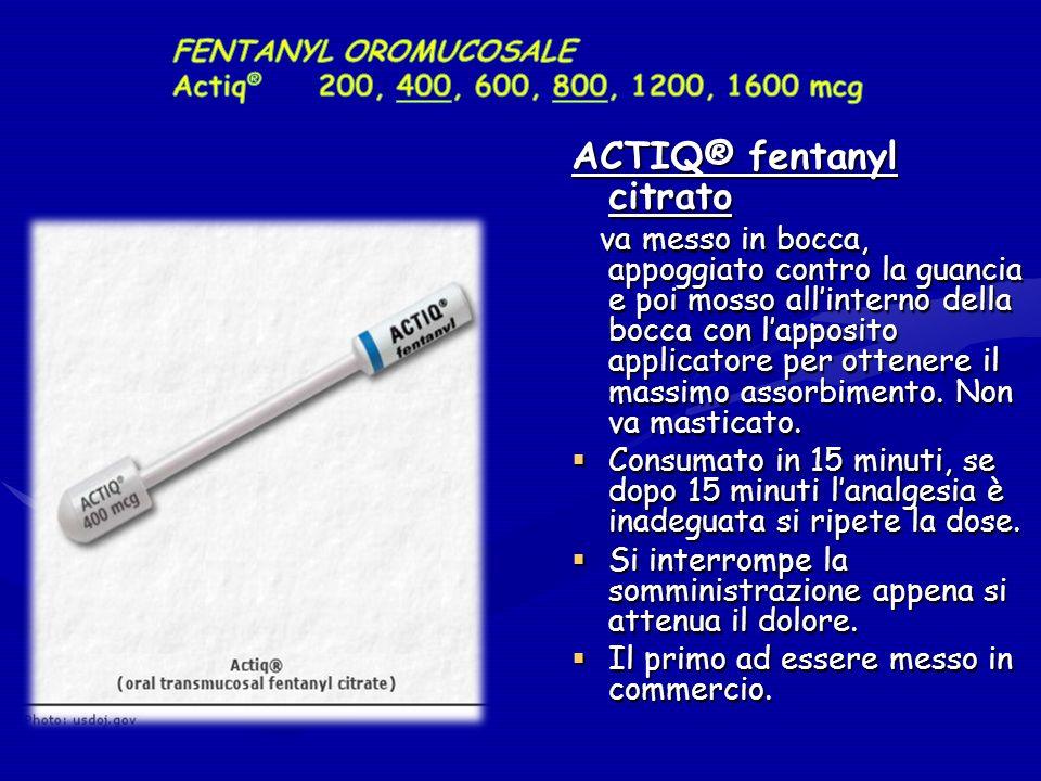 FENTANYL OROMUCOSALE Actiq® 200, 400, 600, 800, 1200, 1600 mcg