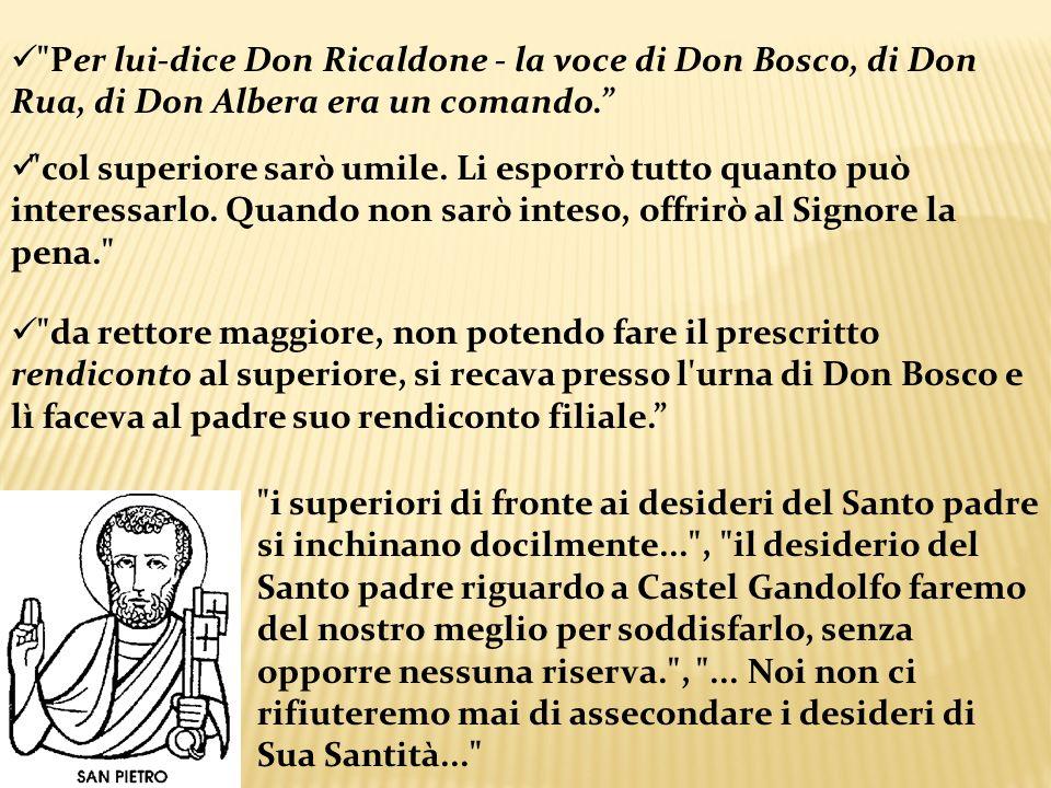 Per lui-dice Don Ricaldone - la voce di Don Bosco, di Don Rua, di Don Albera era un comando.