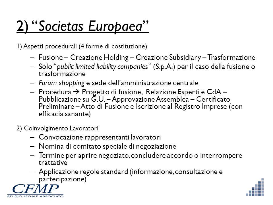 2) Societas Europaea 1) Aspetti procedurali (4 forme di costituzione) Fusione – Creazione Holding – Creazione Subsidiary – Trasformazione.