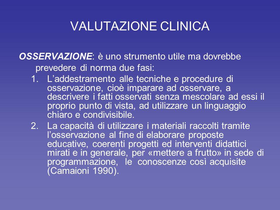VALUTAZIONE CLINICA OSSERVAZIONE: è uno strumento utile ma dovrebbe prevedere di norma due fasi: