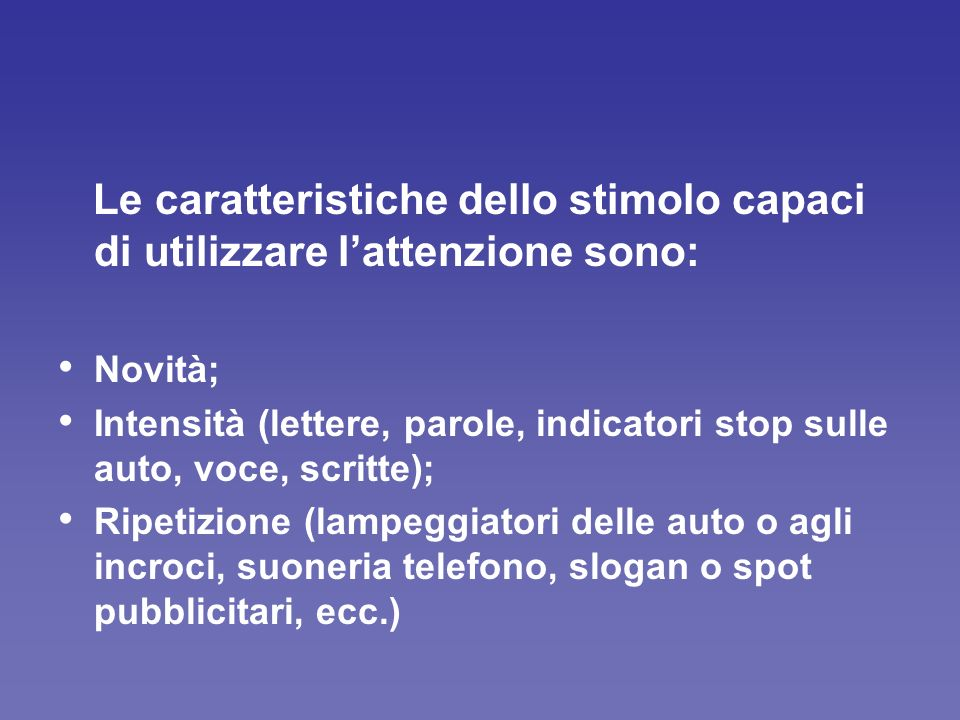 Le caratteristiche dello stimolo capaci di utilizzare l'attenzione sono: