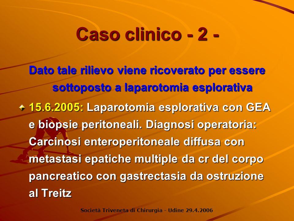 Caso clinico - 2 -Dato tale rilievo viene ricoverato per essere sottoposto a laparotomia esplorativa.