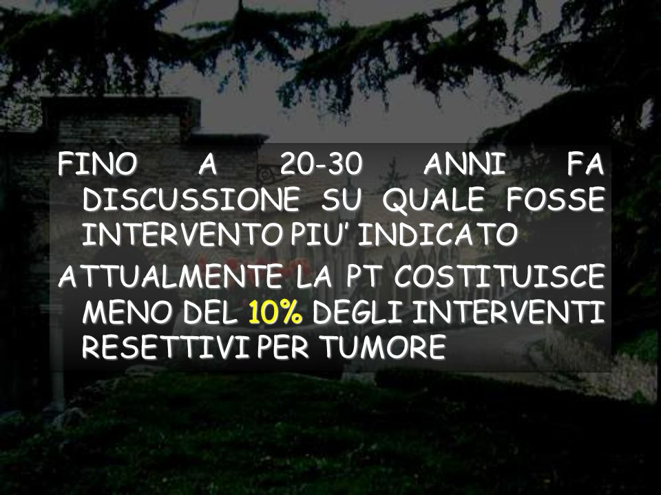 FINO A 20-30 ANNI FA DISCUSSIONE SU QUALE FOSSE INTERVENTO PIU' INDICATO