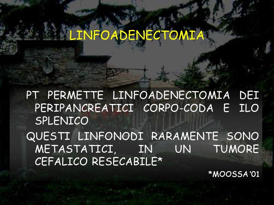 LINFOADENECTOMIA PT PERMETTE LINFOADENECTOMIA DEI PERIPANCREATICI CORPO-CODA E ILO SPLENICO.