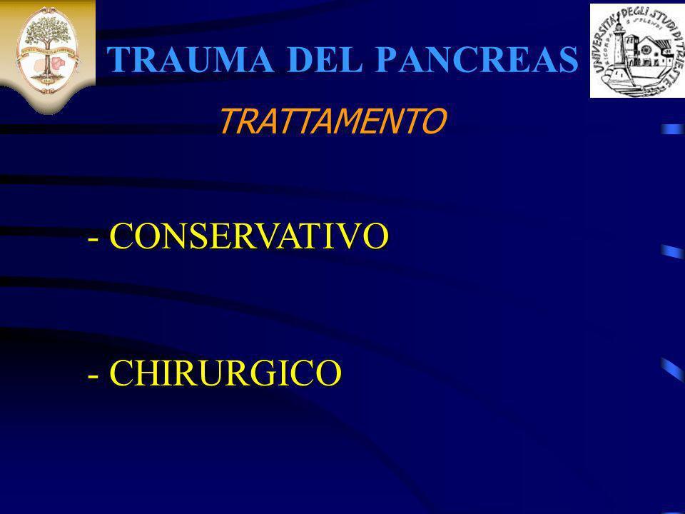 TRAUMA DEL PANCREAS TRATTAMENTO - CONSERVATIVO CHIRURGICO