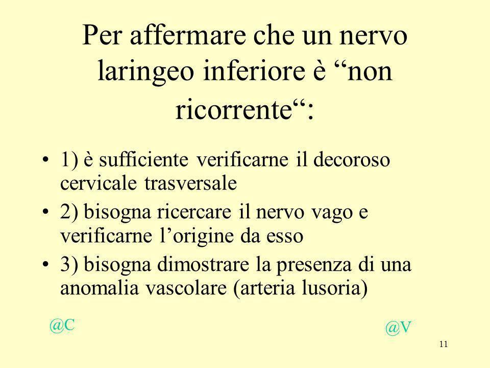 Per affermare che un nervo laringeo inferiore è non ricorrente :