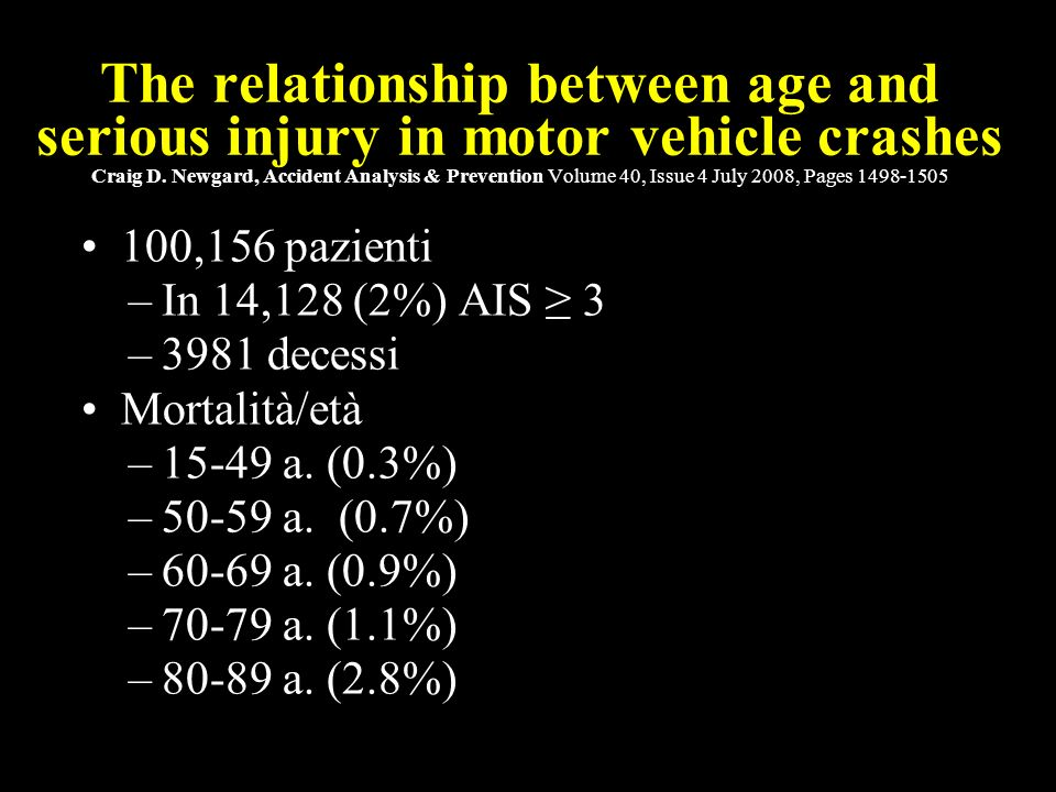 The relationship between age and serious injury in motor vehicle crashes Craig D. Newgard, Accident Analysis & Prevention Volume 40, Issue 4 July 2008, Pages 1498-1505