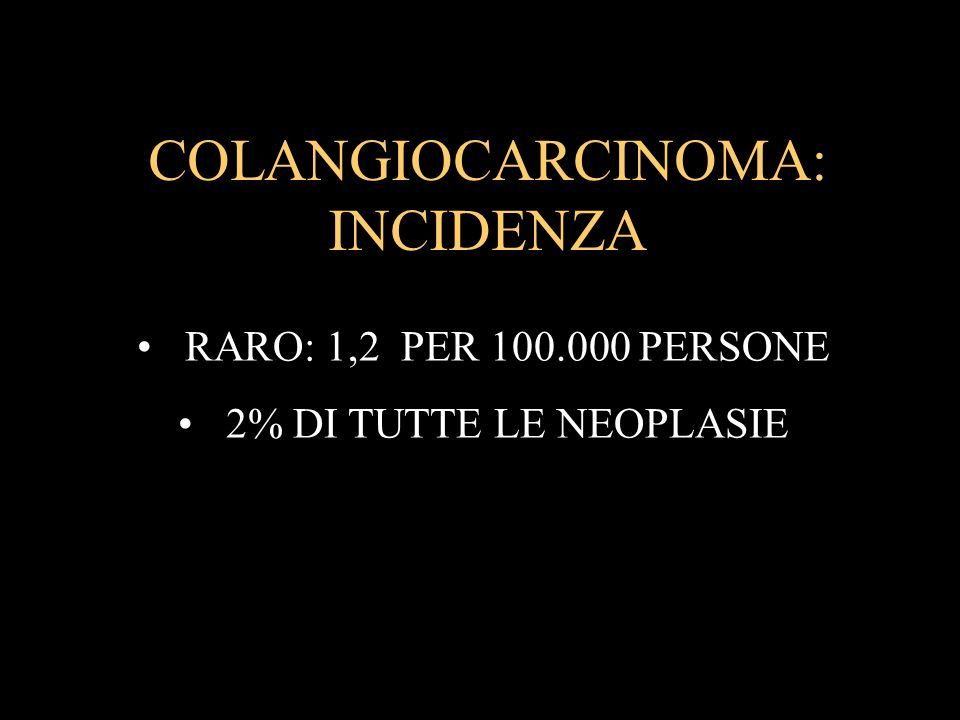 COLANGIOCARCINOMA: INCIDENZA