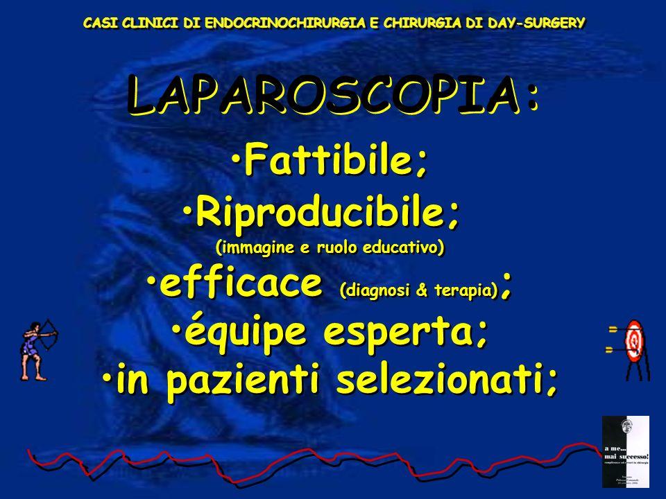 LAPAROSCOPIA: Fattibile; Riproducibile; efficace (diagnosi & terapia);