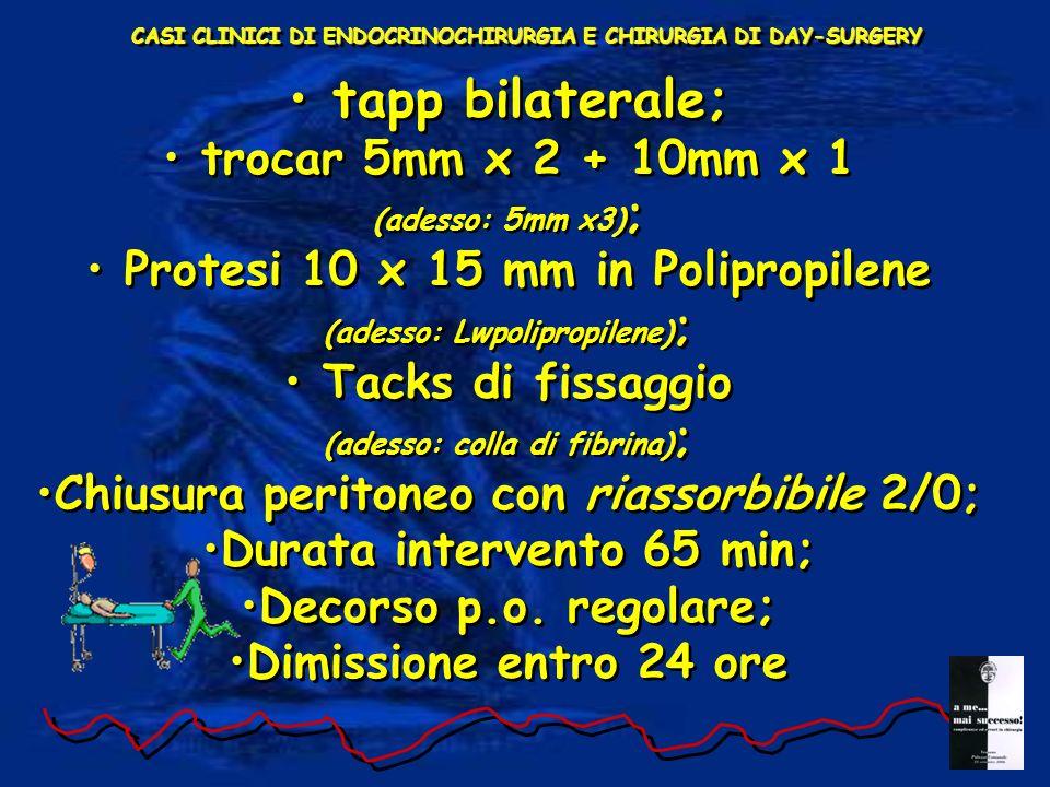 tapp bilaterale; trocar 5mm x 2 + 10mm x 1