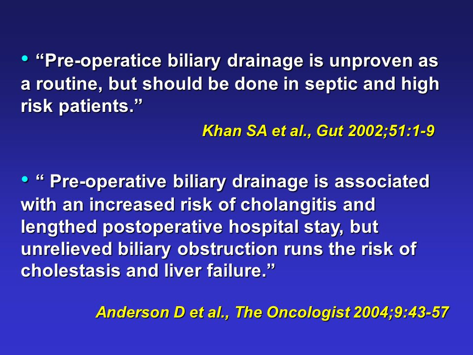 Pre-operatice biliary drainage is unproven as a routine, but should be done in septic and high risk patients.