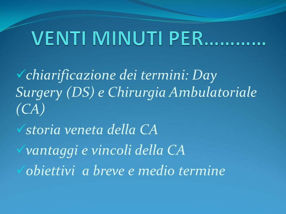 VENTI MINUTI PER…………chiarificazione dei termini: Day Surgery (DS) e Chirurgia Ambulatoriale (CA) storia veneta della CA.