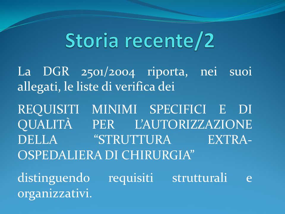 Storia recente/2 La DGR 2501/2004 riporta, nei suoi allegati, le liste di verifica dei.