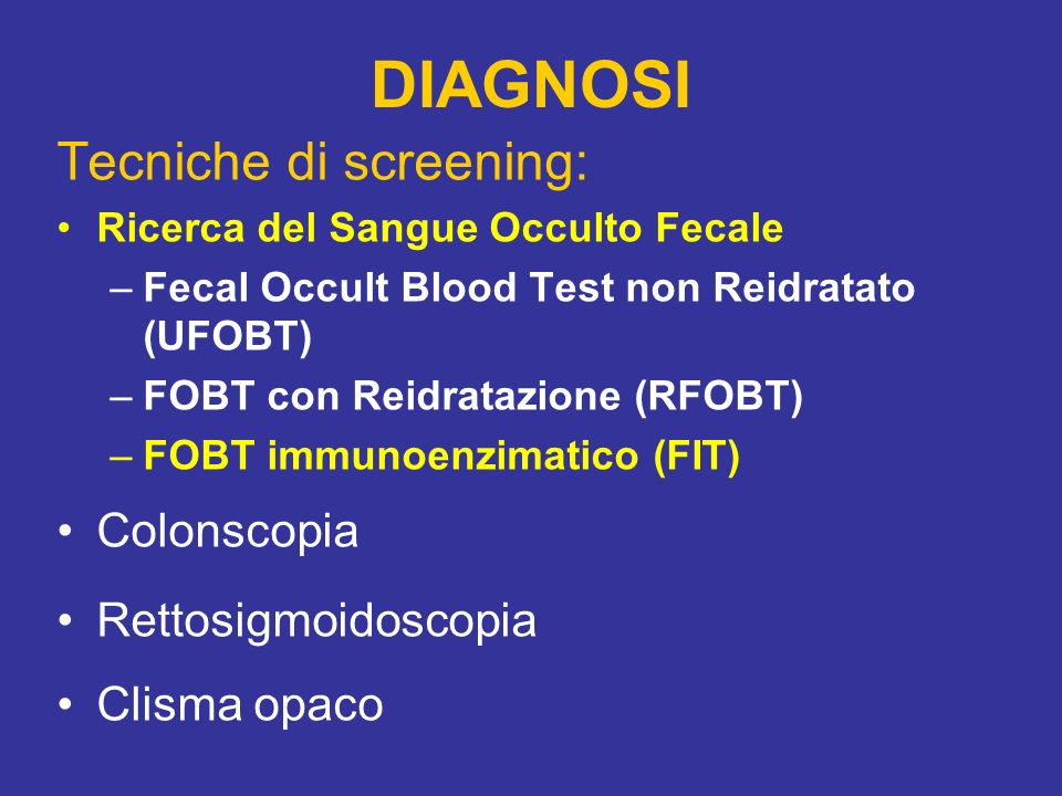 DIAGNOSI Tecniche di screening: Colonscopia Rettosigmoidoscopia