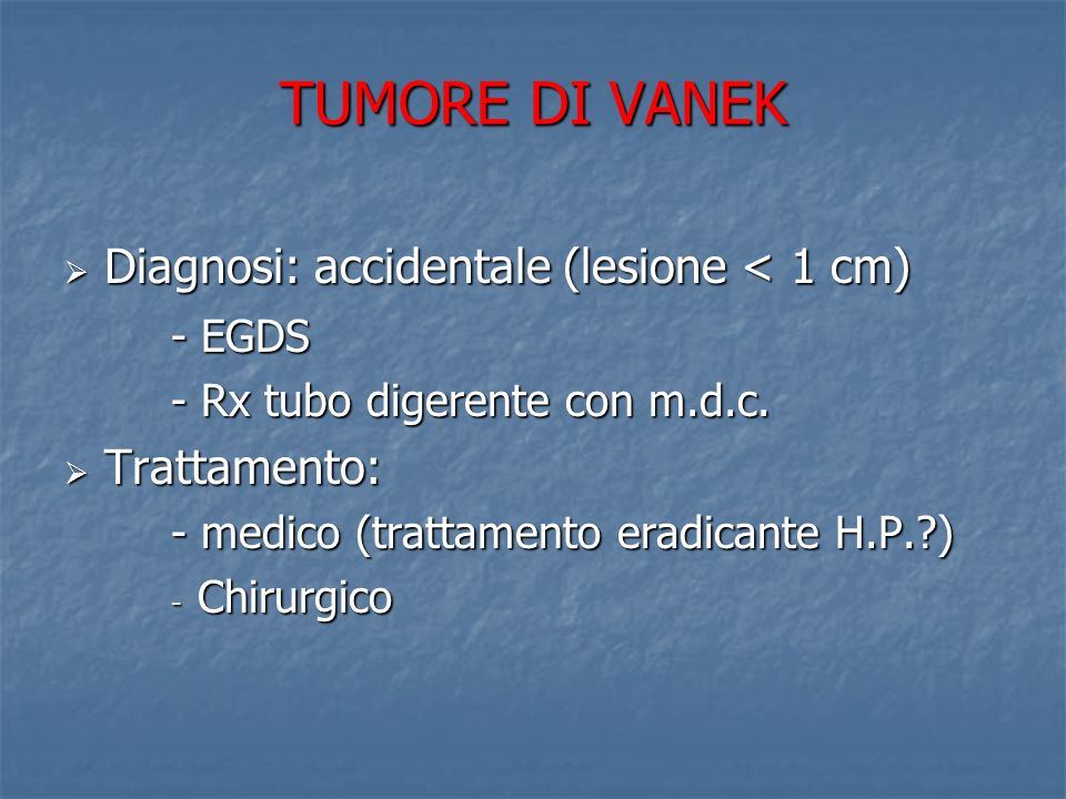 TUMORE DI VANEK Diagnosi: accidentale (lesione < 1 cm) - EGDS