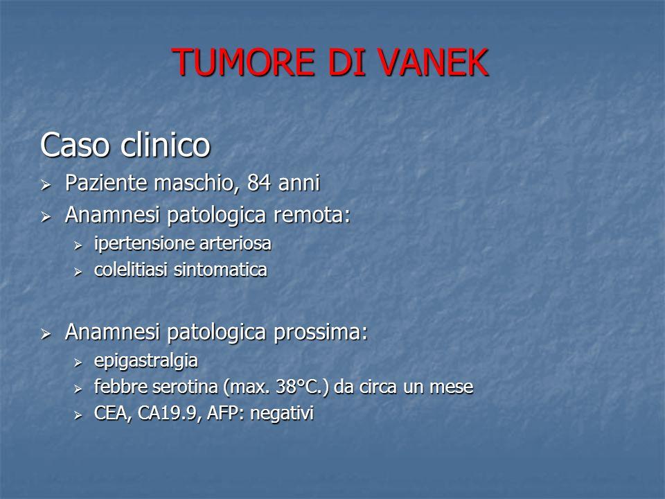 TUMORE DI VANEK Caso clinico Paziente maschio, 84 anni