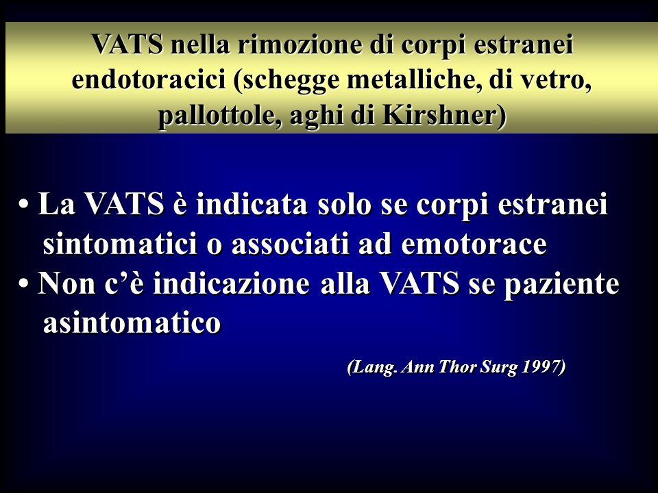 • Non c'è indicazione alla VATS se paziente asintomatico