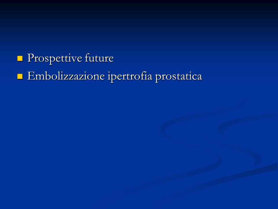 Prospettive future Embolizzazione ipertrofia prostatica