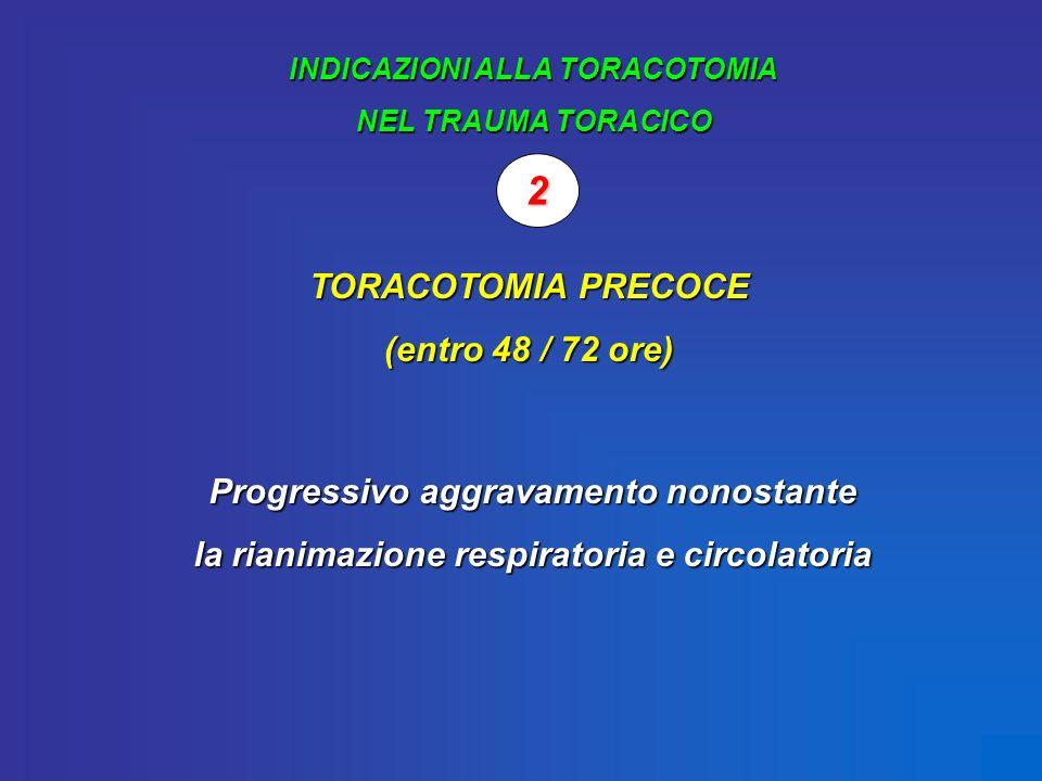 2 2 TORACOTOMIA PRECOCE (entro 48 / 72 ore)
