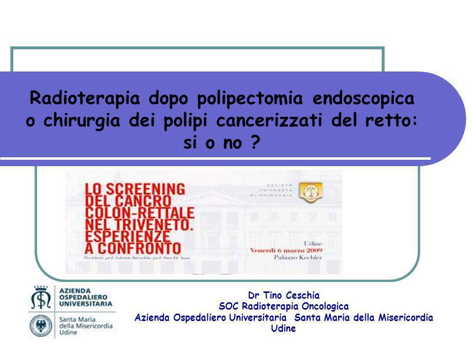 Radioterapia dopo polipectomia endoscopica o chirurgia dei polipi cancerizzati del retto: si o no