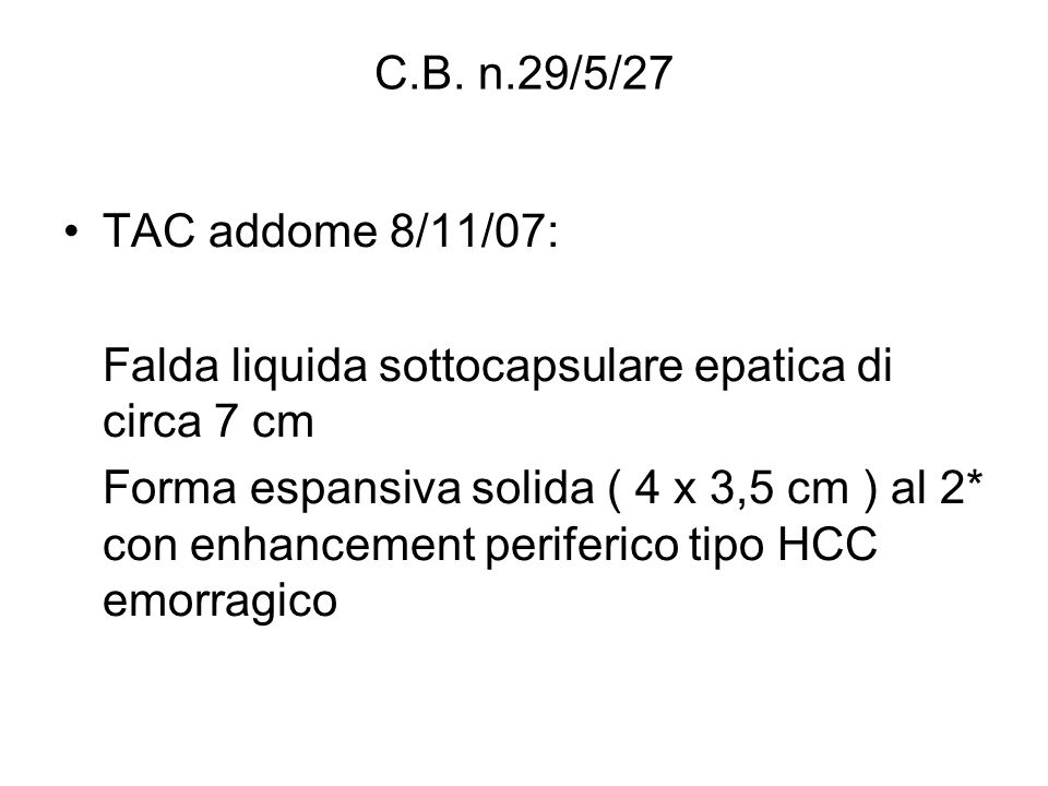 C.B. n.29/5/27 TAC addome 8/11/07: Falda liquida sottocapsulare epatica di circa 7 cm.