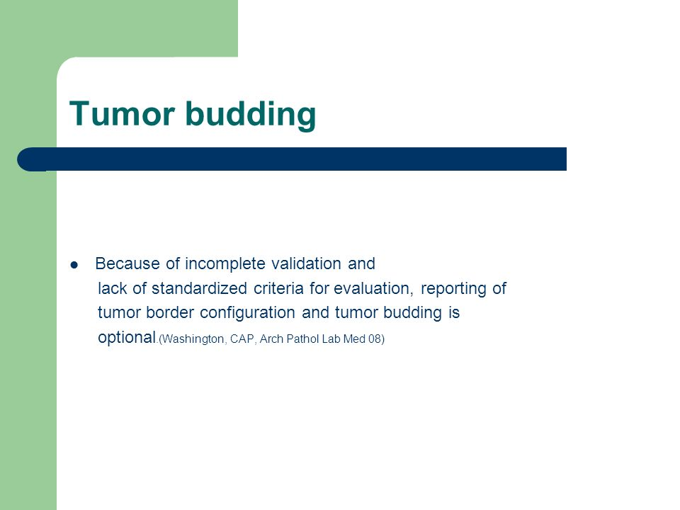 Tumor budding Because of incomplete validation and