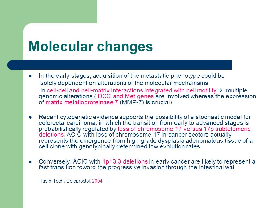 Molecular changes In the early stages, acquisition of the metastatic phenotype could be. solely dependent on alterations of the molecular mechanisms.