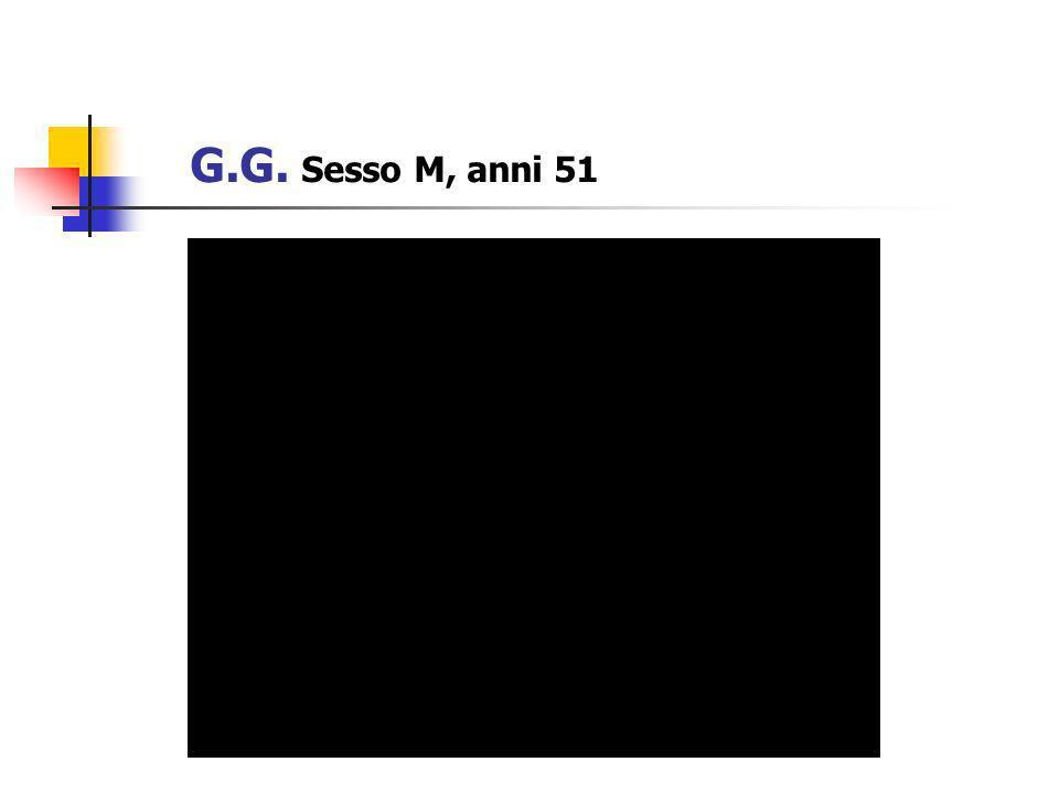 G.G. Sesso M, anni 51
