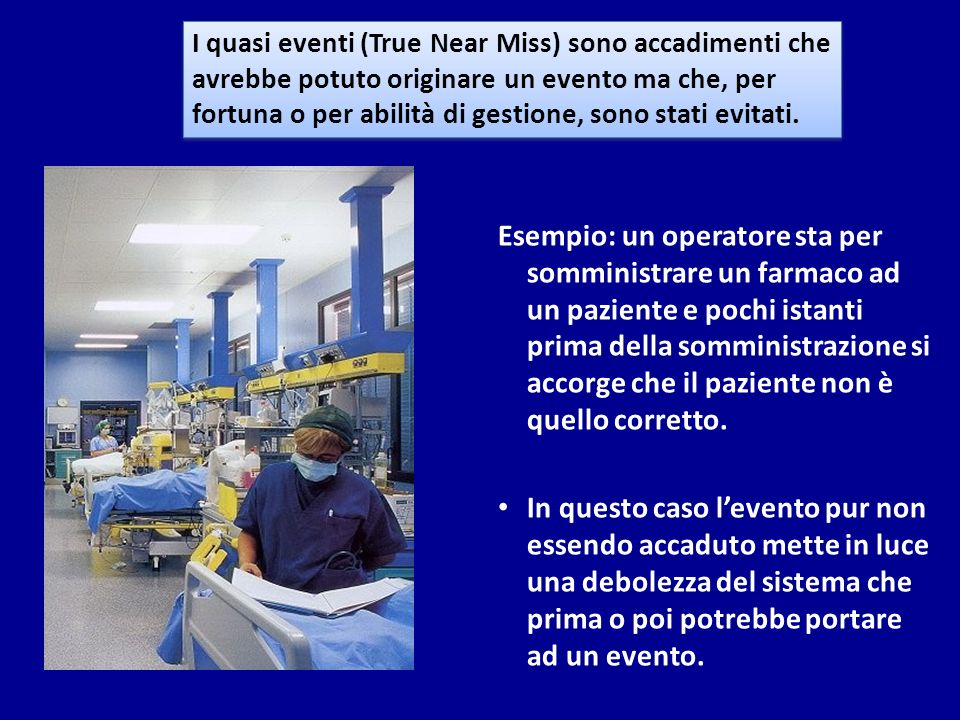 I quasi eventi (True Near Miss) sono accadimenti che avrebbe potuto originare un evento ma che, per fortuna o per abilità di gestione, sono stati evitati.
