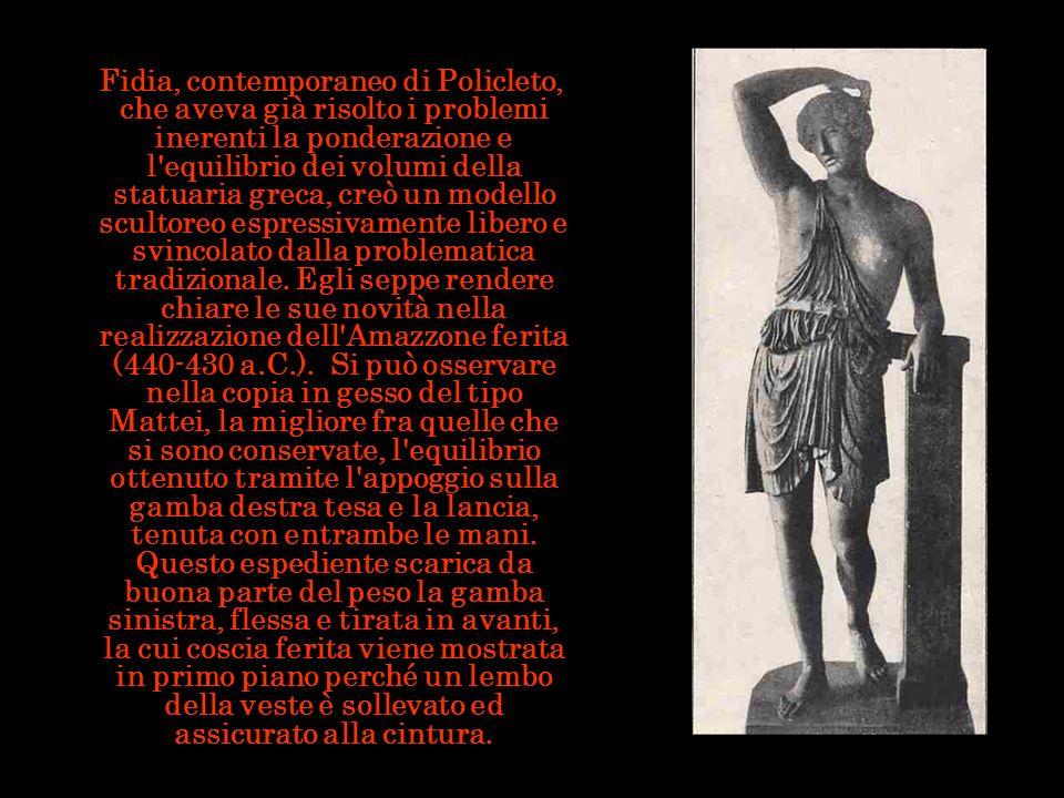 Fidia, contemporaneo di Policleto, che aveva già risolto i problemi inerenti la ponderazione e l equilibrio dei volumi della statuaria greca, creò un modello scultoreo espressivamente libero e svincolato dalla problematica tradizionale.