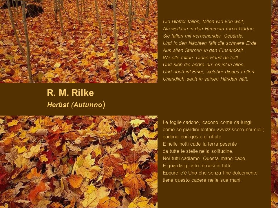 R. M. Rilke Herbst (Autunno) Die Blätter fallen, fallen wie von weit,