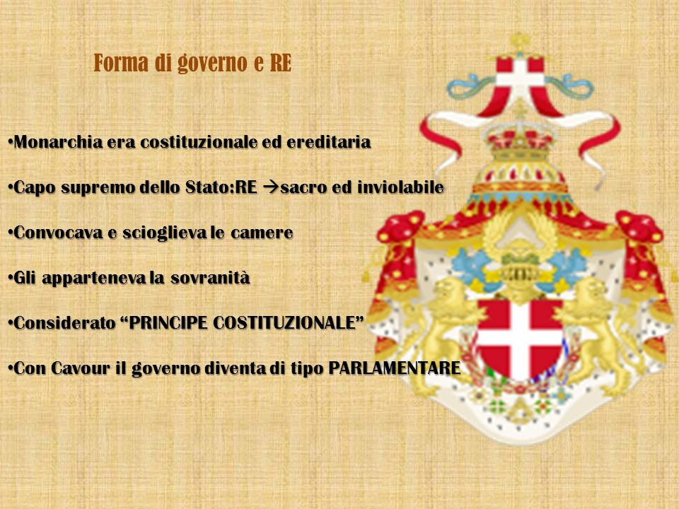 Forma di governo e RE Monarchia era costituzionale ed ereditaria