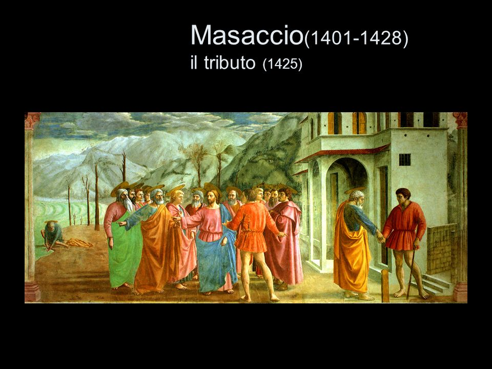 Masaccio(1401-1428) il tributo (1425)