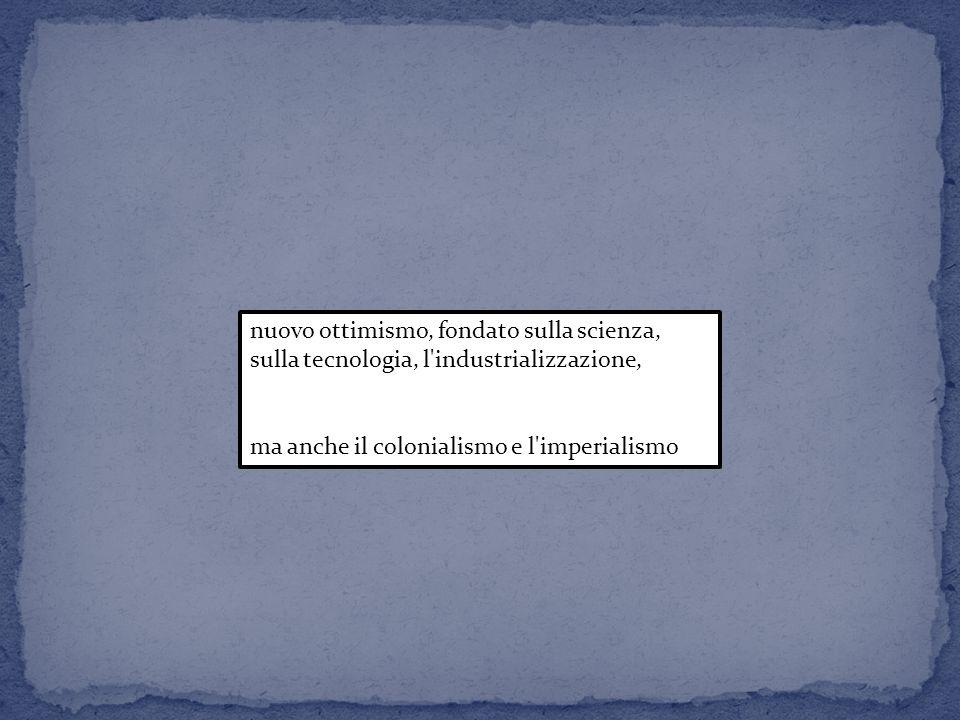 nuovo ottimismo, fondato sulla scienza, sulla tecnologia, l industrializzazione,