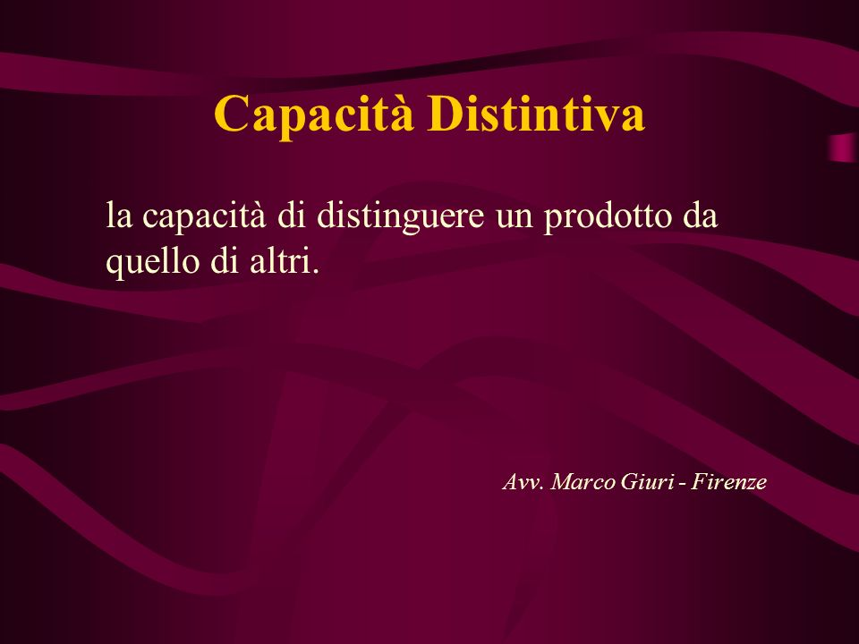 Capacità Distintiva la capacità di distinguere un prodotto da quello di altri.