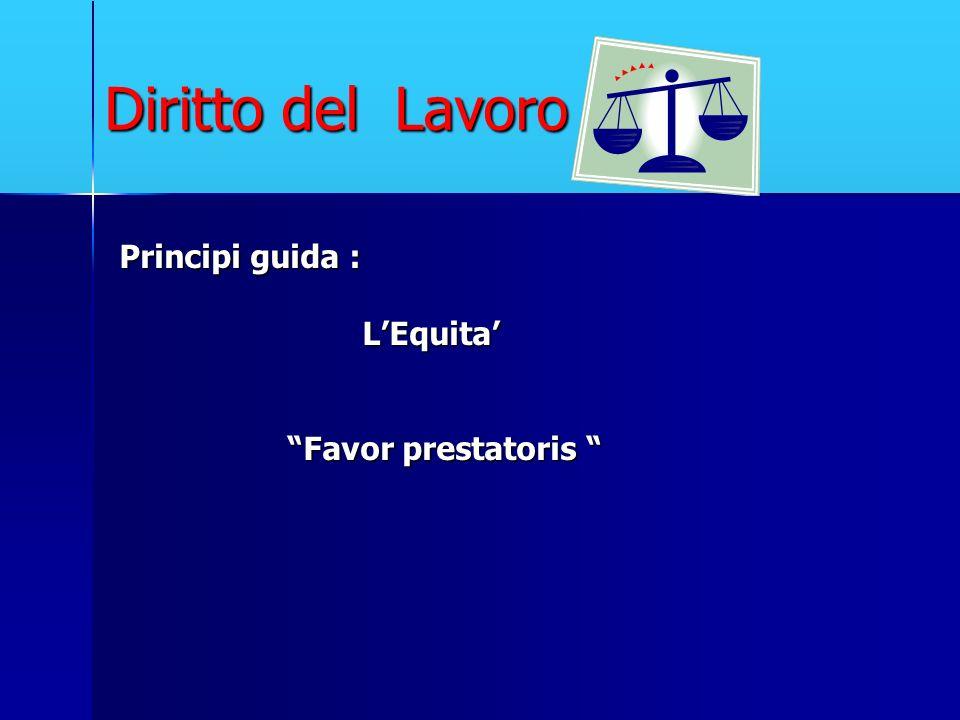 Diritto del Lavoro Principi guida : L'Equita' Favor prestatoris