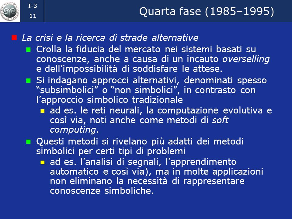 Quarta fase (1985–1995) La crisi e la ricerca di strade alternative