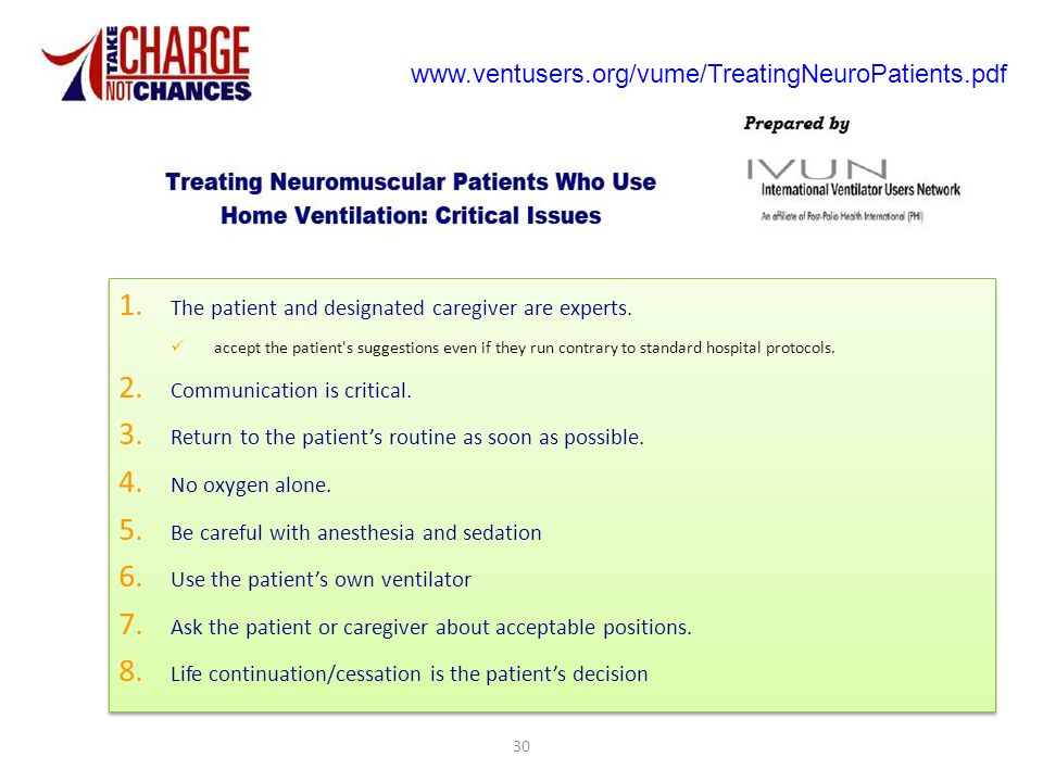www.ventusers.org/vume/TreatingNeuroPatients.pdf The patient and designated caregiver are experts.