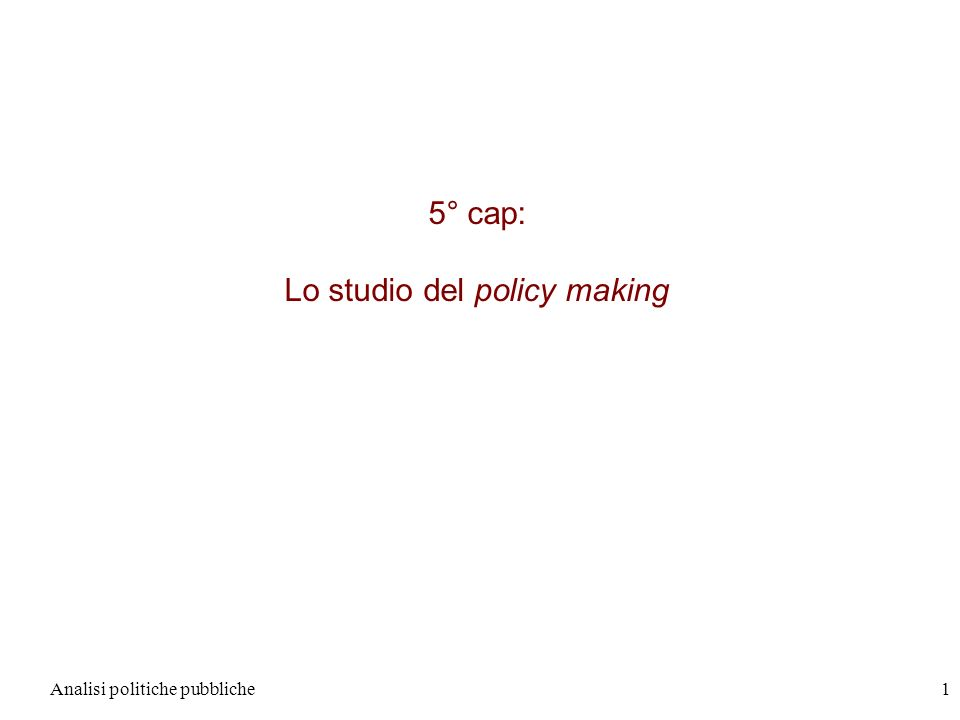 5° cap: Lo studio del policy making