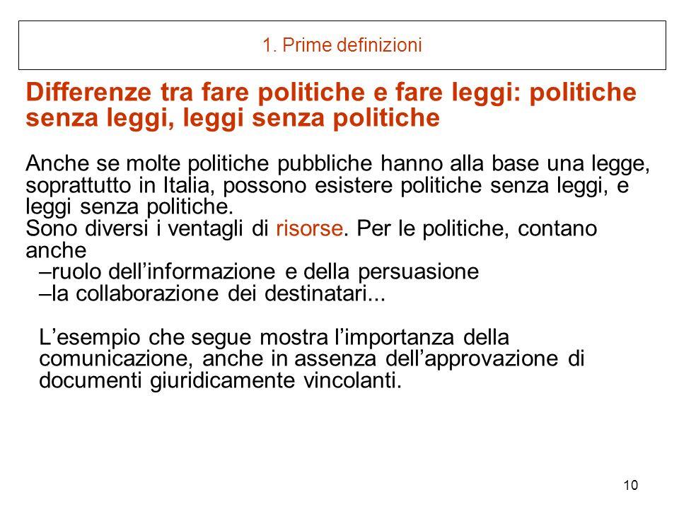1. Prime definizioni Differenze tra fare politiche e fare leggi: politiche senza leggi, leggi senza politiche.