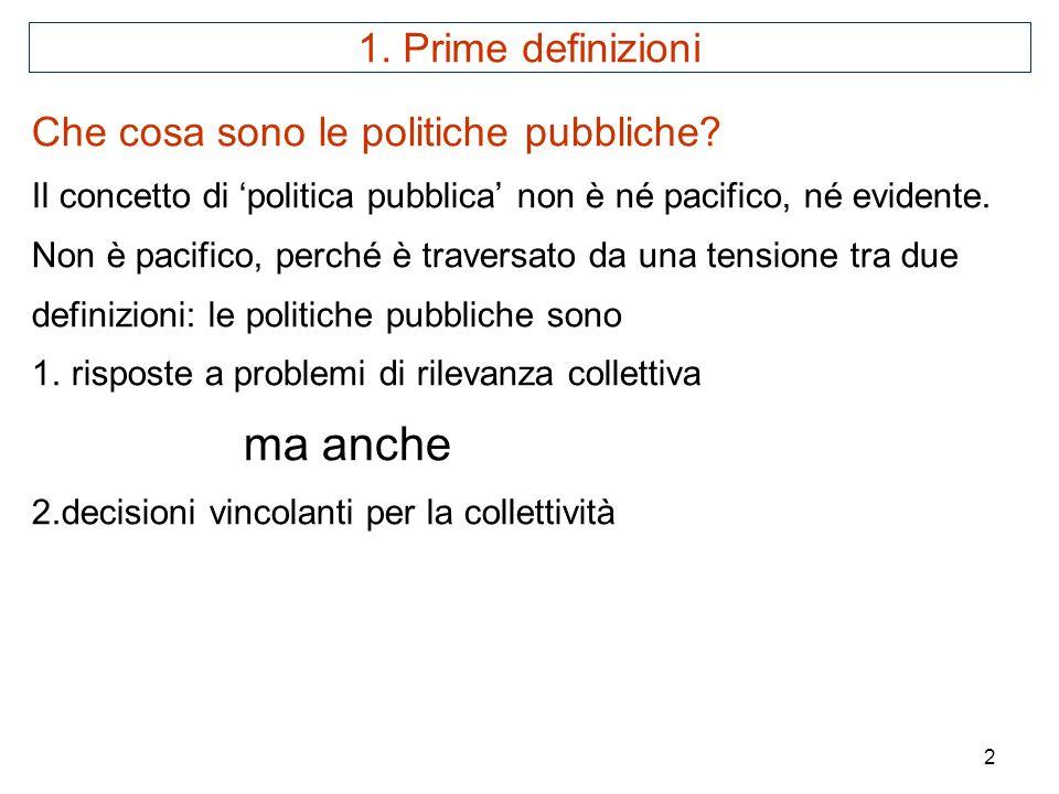 ma anche 1. Prime definizioni Che cosa sono le politiche pubbliche