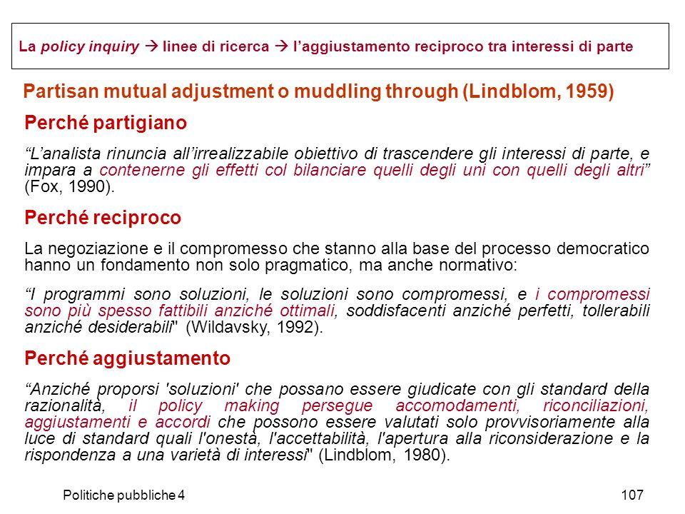 Partisan mutual adjustment o muddling through (Lindblom, 1959)