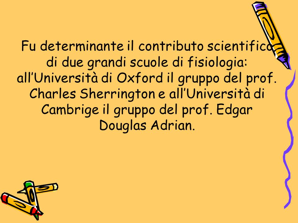 Fu determinante il contributo scientifico di due grandi scuole di fisiologia: all'Università di Oxford il gruppo del prof.
