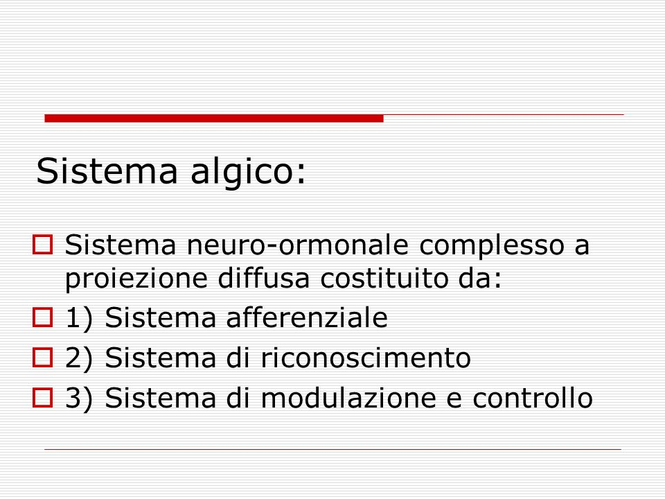 Sistema algico:Sistema neuro-ormonale complesso a proiezione diffusa costituito da: 1) Sistema afferenziale.