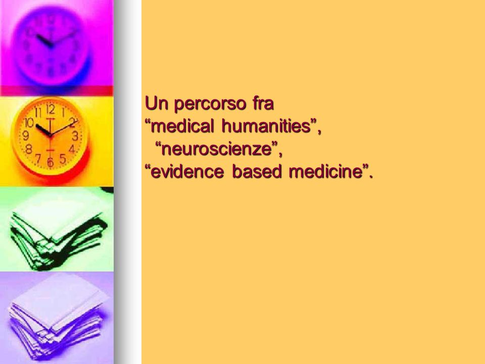 Un percorso fra medical humanities , neuroscienze , evidence based medicine .